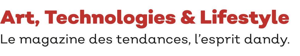 Art et technologies - Le magazine des tendances, l'esprit dandy